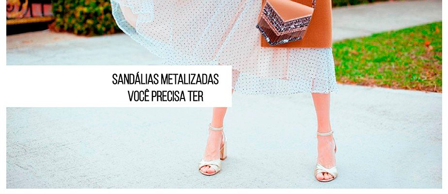 Sandálias Metalizadas - como usar