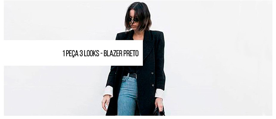 1 peça 3 looks - blazer preto