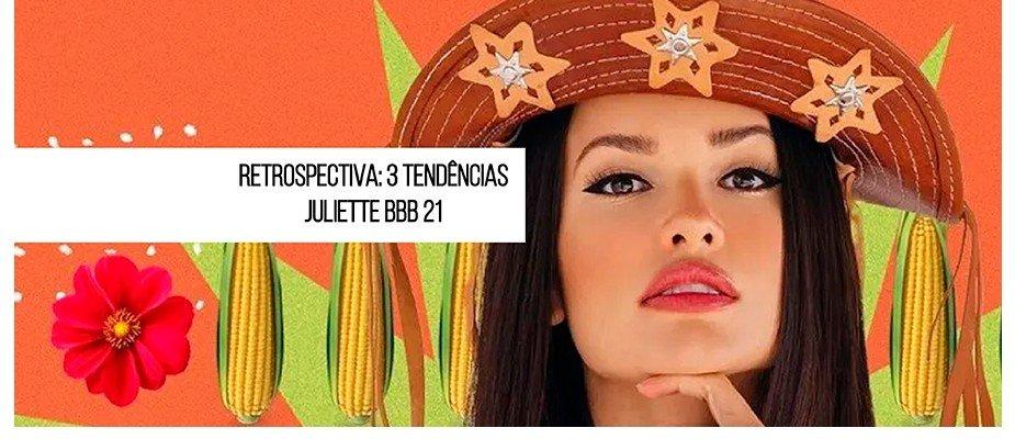 Retrospectiva: 3 tendências Juliette BBB 21