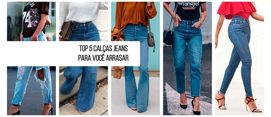 Top 5 calças jeans para você arrasar